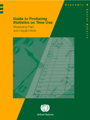 United Nations Guide to Producing Statistics on Time-Use: Measuring Paid and Unpaid Work